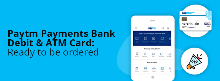 Paytm Payments bank Debit & ATM card: Ready to be ordered